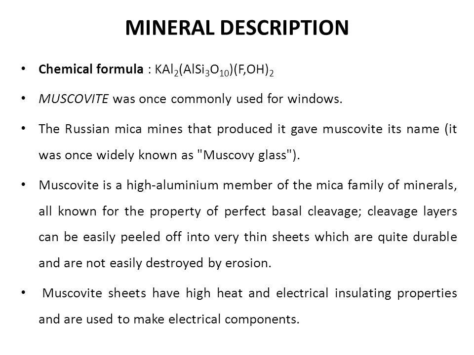 MINERAL DESCRIPTION Chemical formula : KAl2(AlSi3O10)(F,OH)2