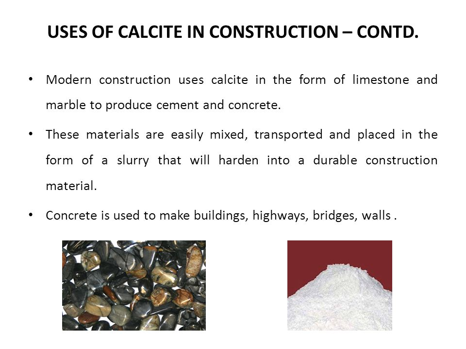 USES OF CALCITE IN CONSTRUCTION – CONTD.