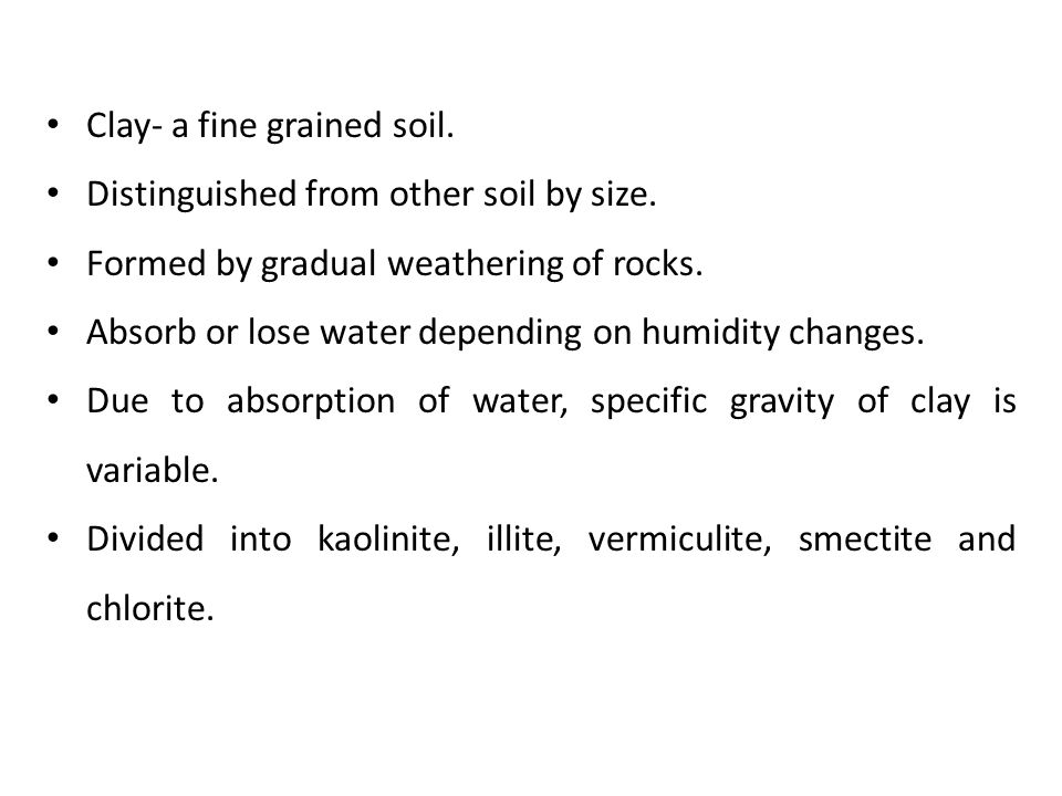 Clay- a fine grained soil.
