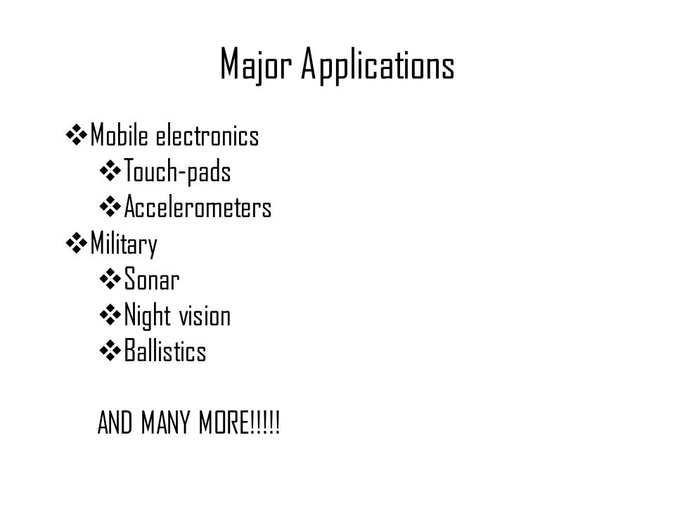 Major Applications Mobile electronics Touch-pads Accelerometers