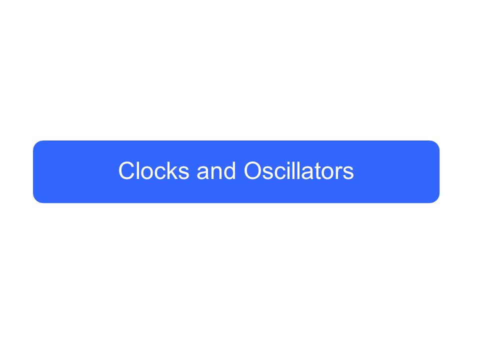 Clocks and Oscillators