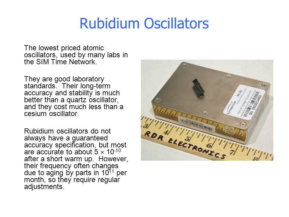 Rubidium Oscillators The lowest priced atomic oscillators, used by many labs in the SIM Time Network.