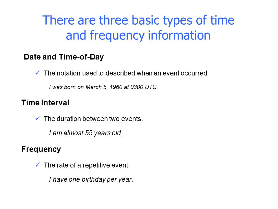There are three basic types of time and frequency information