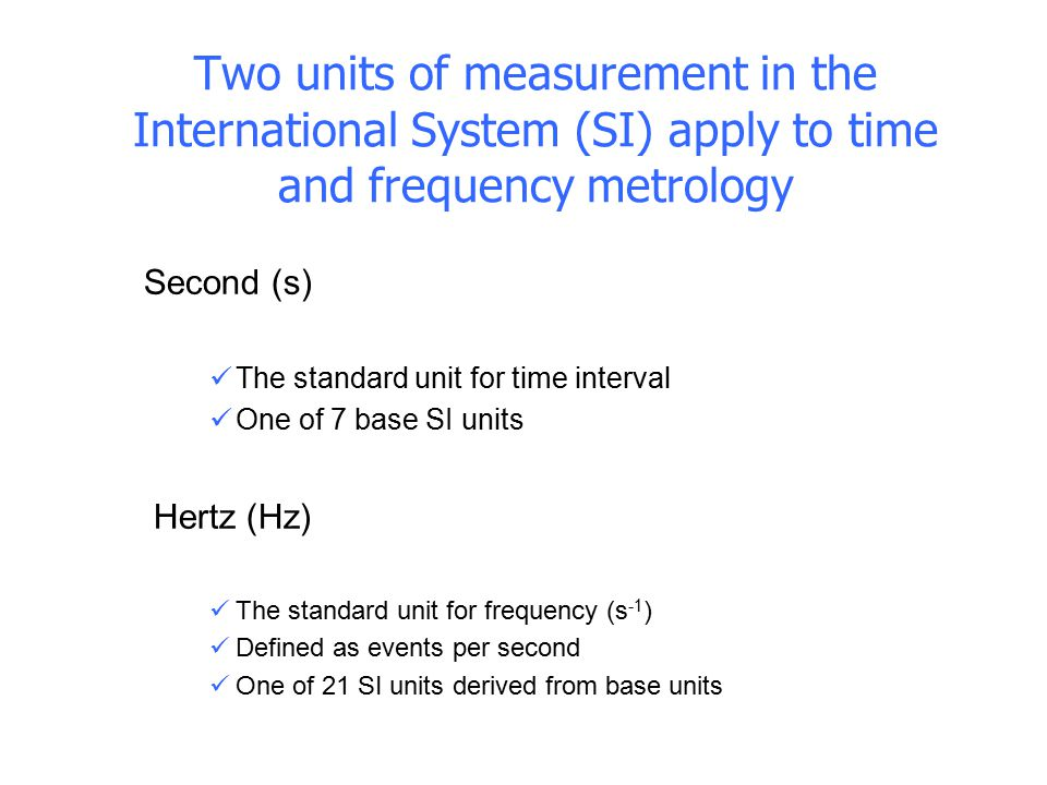 Two units of measurement in the International System (SI) apply to time and frequency metrology