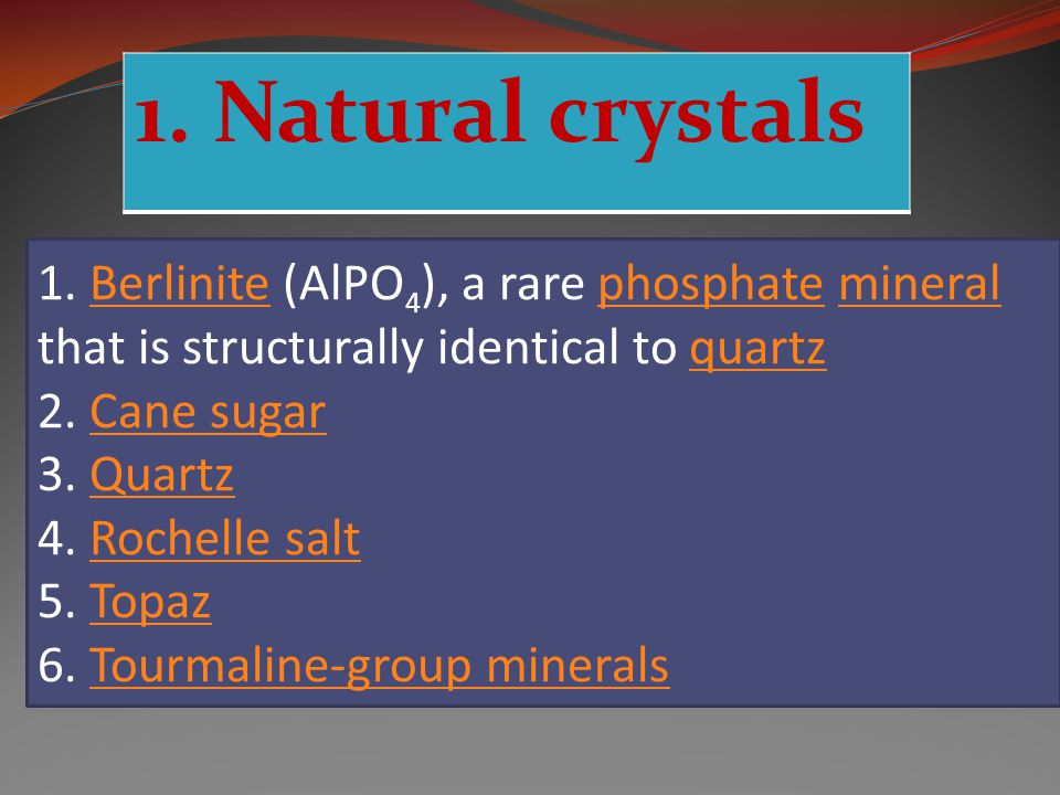 1. Natural crystals 1. Berlinite (AlPO4), a rare phosphate mineral that is structurally identical to quartz.