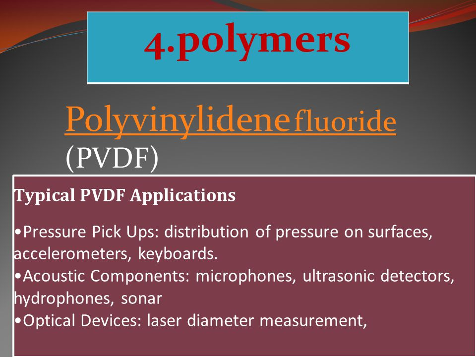 4.polymers Polyvinylidene fluoride (PVDF) Typical PVDF Applications