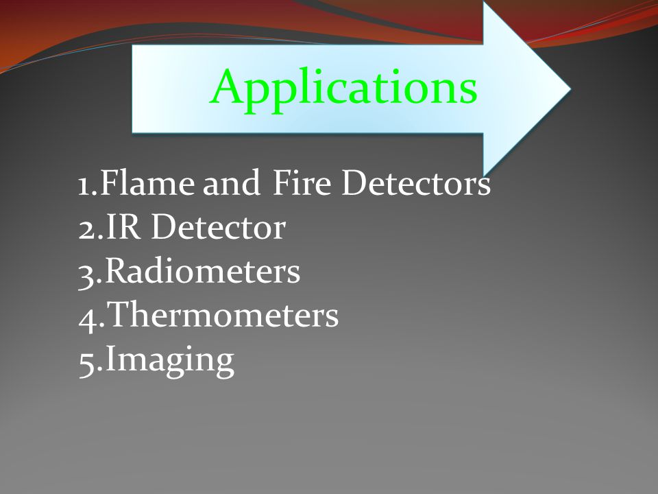 Applications 1.Flame and Fire Detectors 2.IR Detector 3.Radiometers