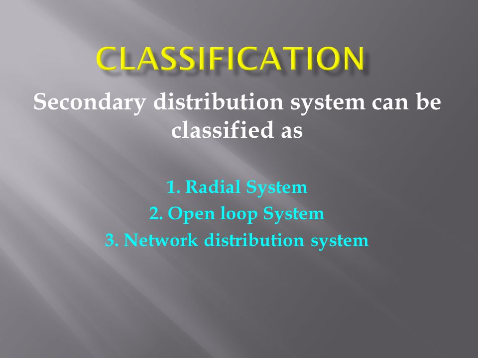 Classification Secondary distribution system can be classified as