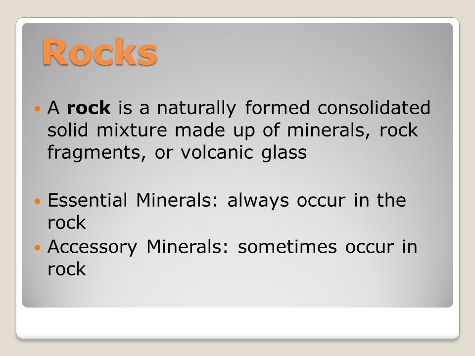 Rocks A rock is a naturally formed consolidated solid mixture made up of minerals, rock fragments, or volcanic glass.