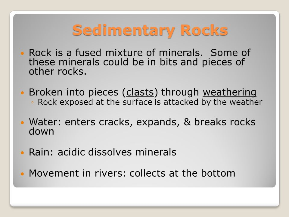 Sedimentary Rocks Rock is a fused mixture of minerals. Some of these minerals could be in bits and pieces of other rocks.