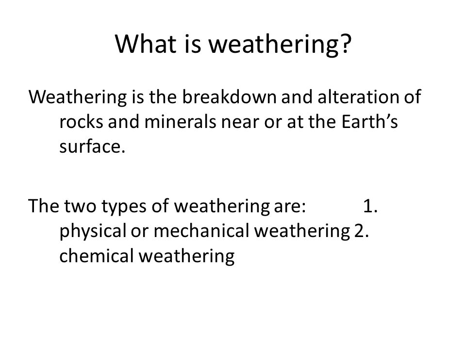 What is weathering Weathering is the breakdown and alteration of rocks and minerals near or at the Earth's surface.