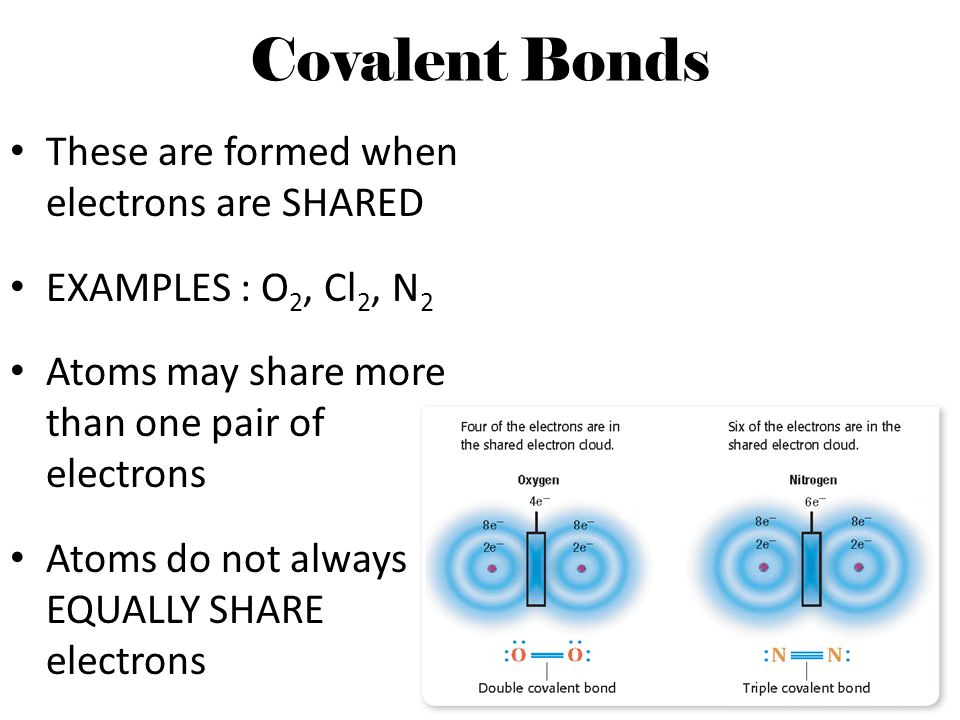 Covalent Bonds These are formed when electrons are SHARED