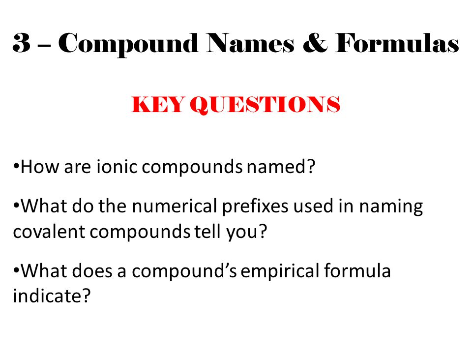 3 – Compound Names & Formulas