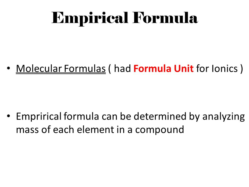 Empirical Formula Molecular Formulas ( had Formula Unit for Ionics )