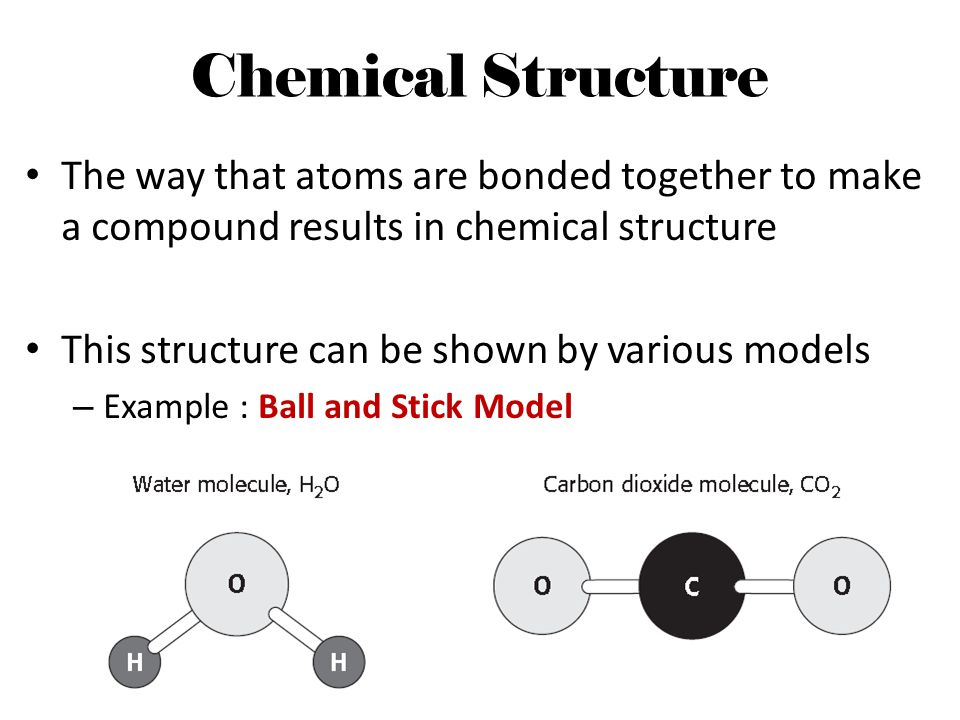 Chemical Structure The way that atoms are bonded together to make a compound results in chemical structure.