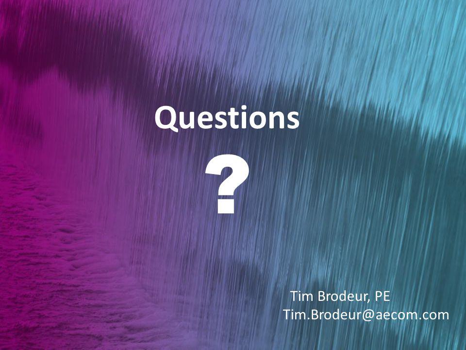 Questions Tim Brodeur, PE Tim.Brodeur@aecom.com
