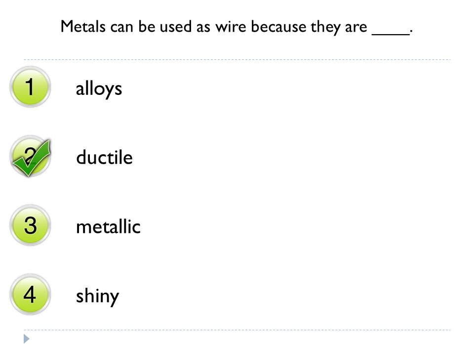 Metals can be used as wire because they are ____.