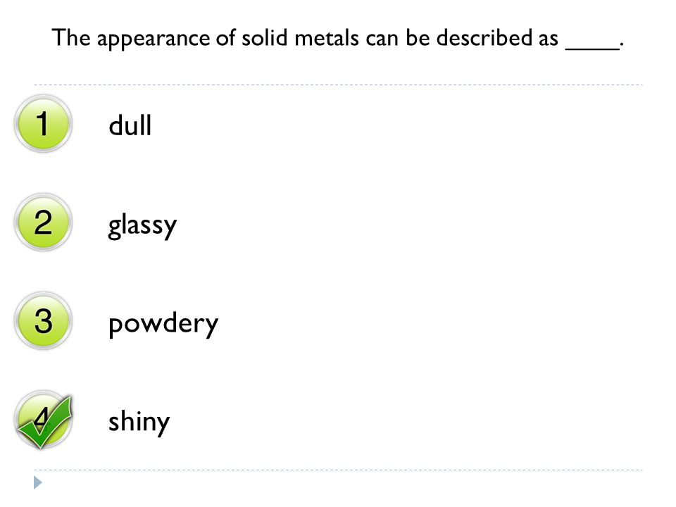 The appearance of solid metals can be described as ____.
