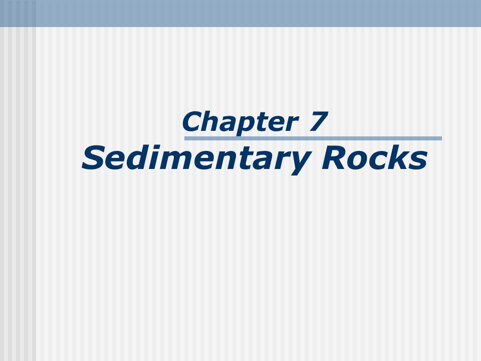 Chapter 7 Sedimentary Rocks