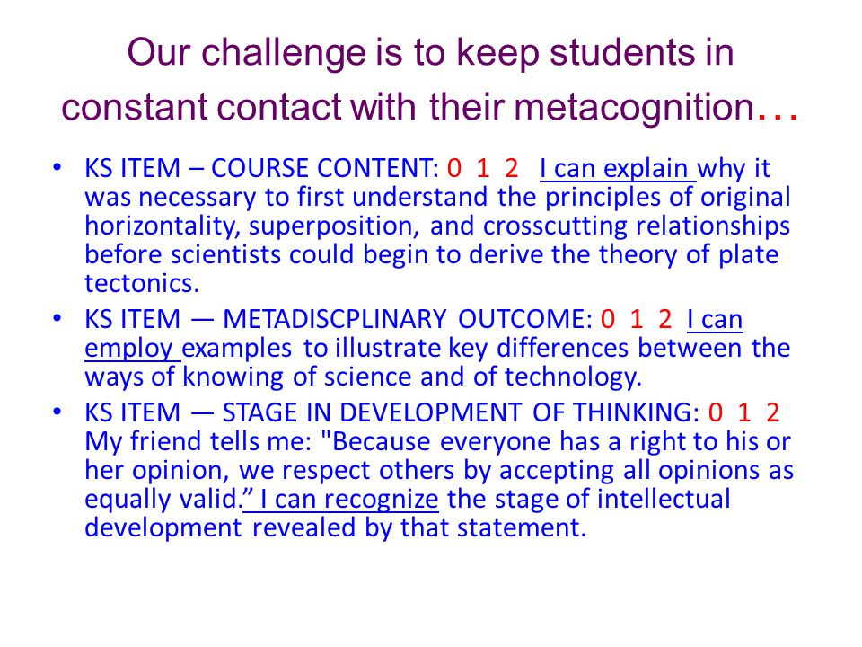 Our challenge is to keep students in constant contact with their metacognition…