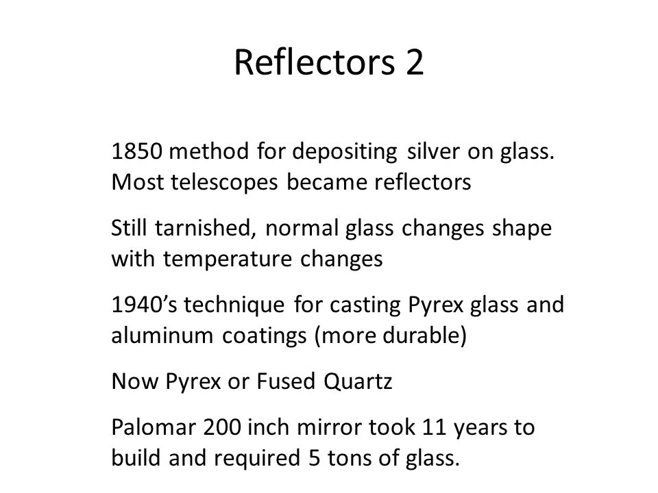 Reflectors 2 1850 method for depositing silver on glass. Most telescopes became reflectors.