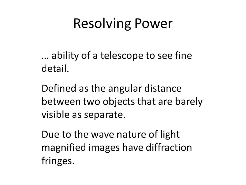 Resolving Power … ability of a telescope to see fine detail.