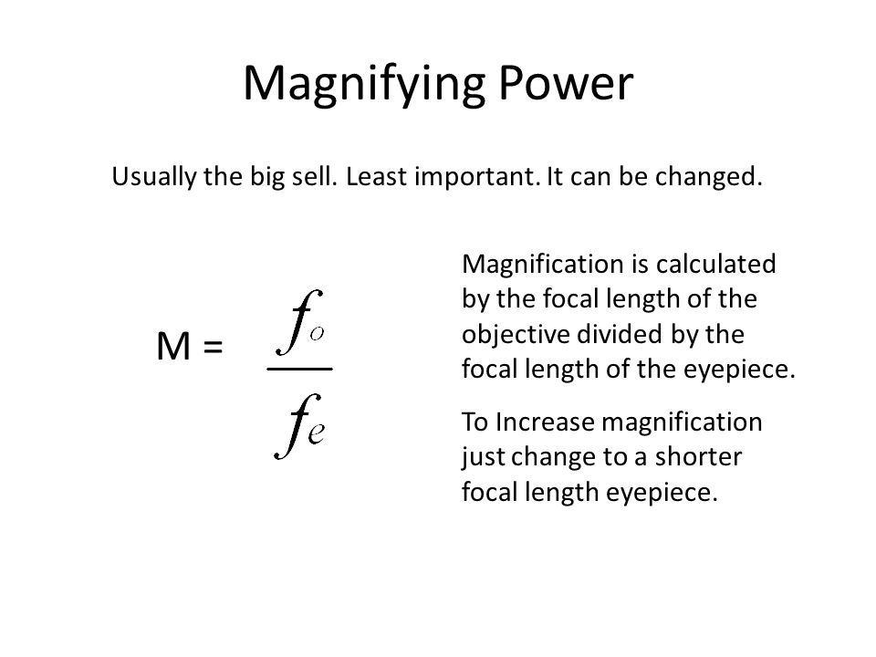 Magnifying Power Usually the big sell. Least important. It can be changed.