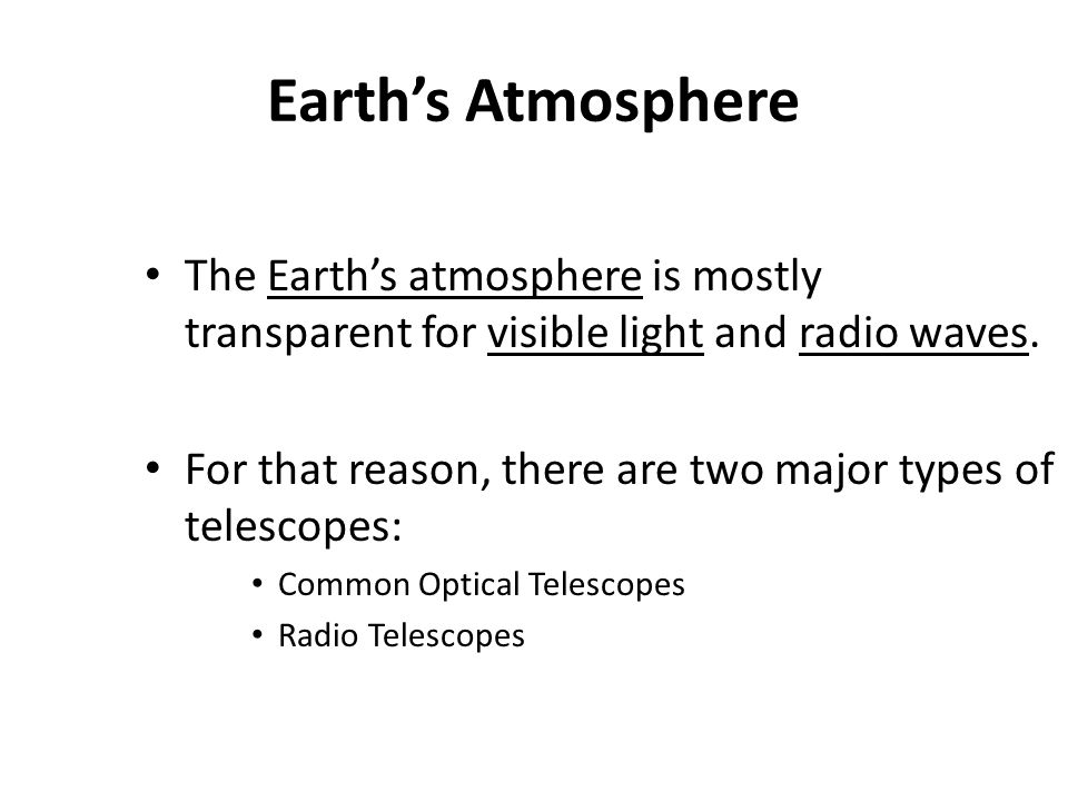 Earth's Atmosphere The Earth's atmosphere is mostly transparent for visible light and radio waves.