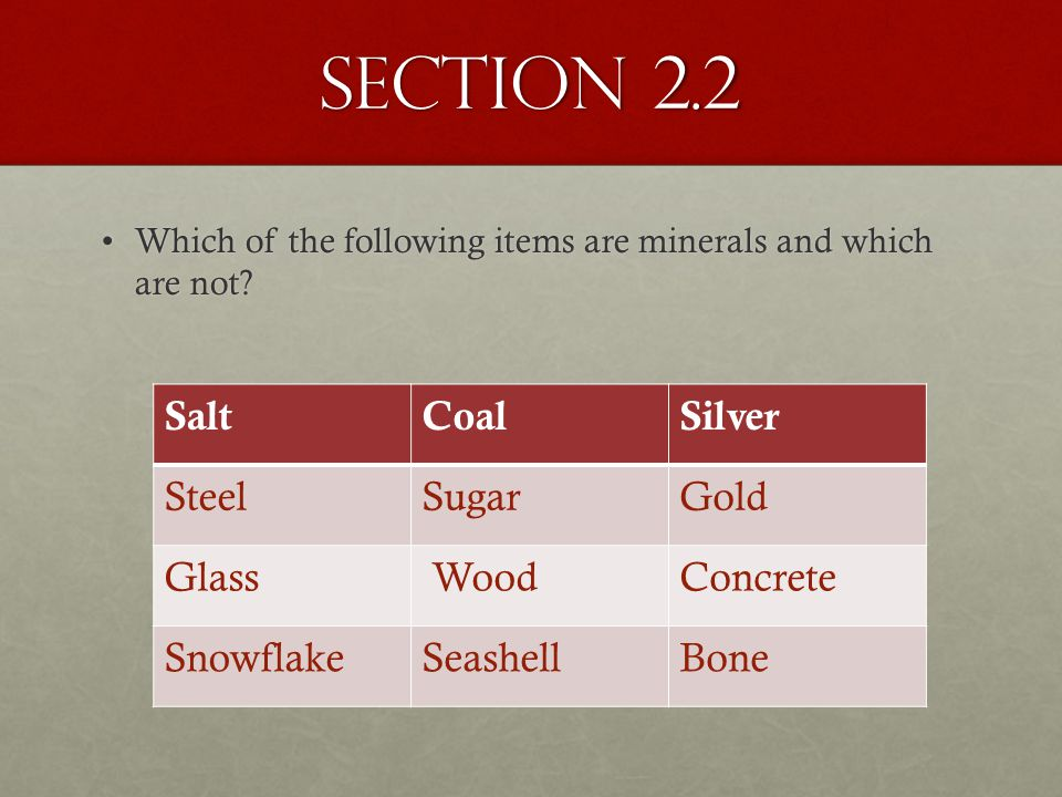 Section 2.2 Salt Coal Silver Steel Sugar Gold Glass Wood Concrete