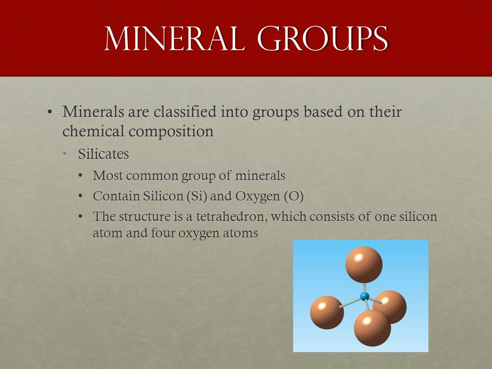 Mineral Groups Minerals are classified into groups based on their chemical composition. Silicates.