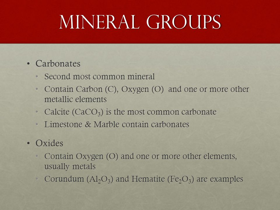 Mineral Groups Carbonates Oxides Second most common mineral