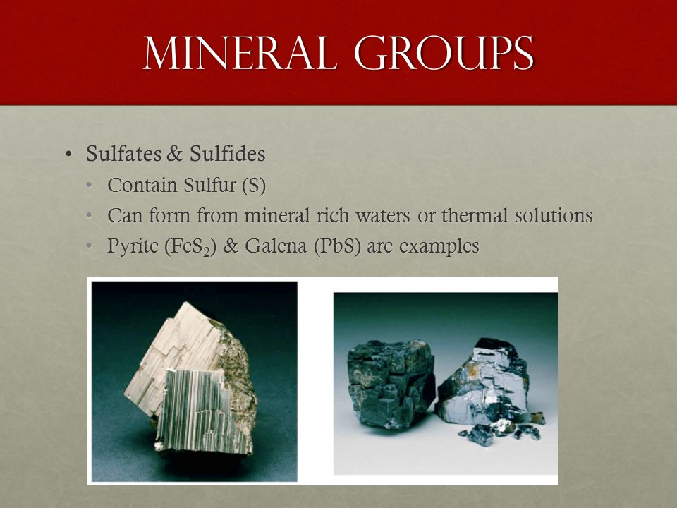 Mineral Groups Sulfates & Sulfides Contain Sulfur (S)