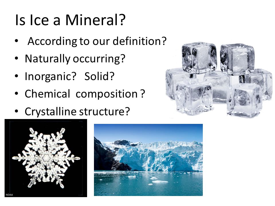 Is Ice a Mineral According to our definition Naturally occurring
