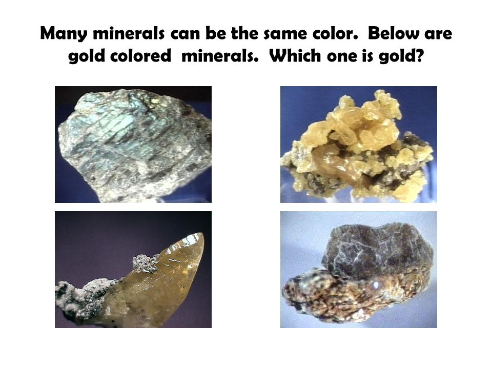 Many minerals can be the same color. Below are gold colored minerals
