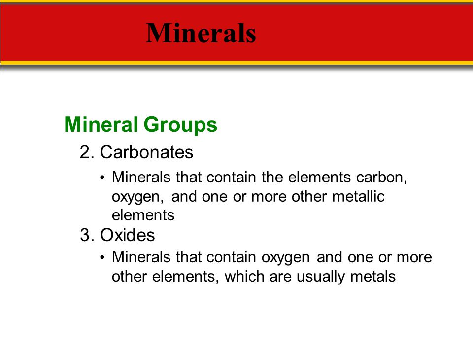 Minerals Mineral Groups 2. Carbonates 3. Oxides