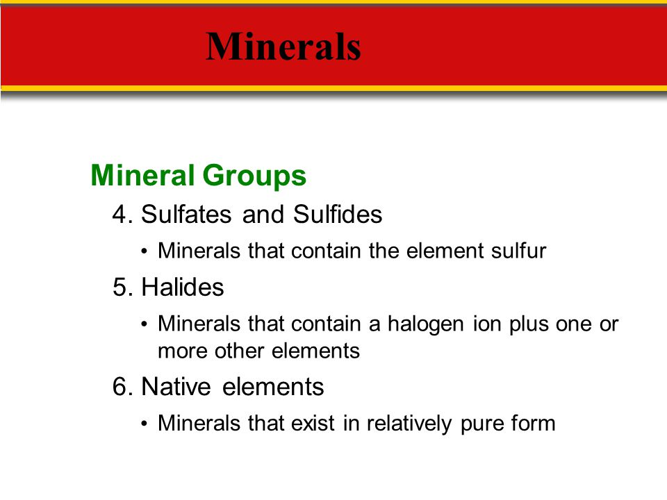 Minerals Mineral Groups 4. Sulfates and Sulfides 5. Halides