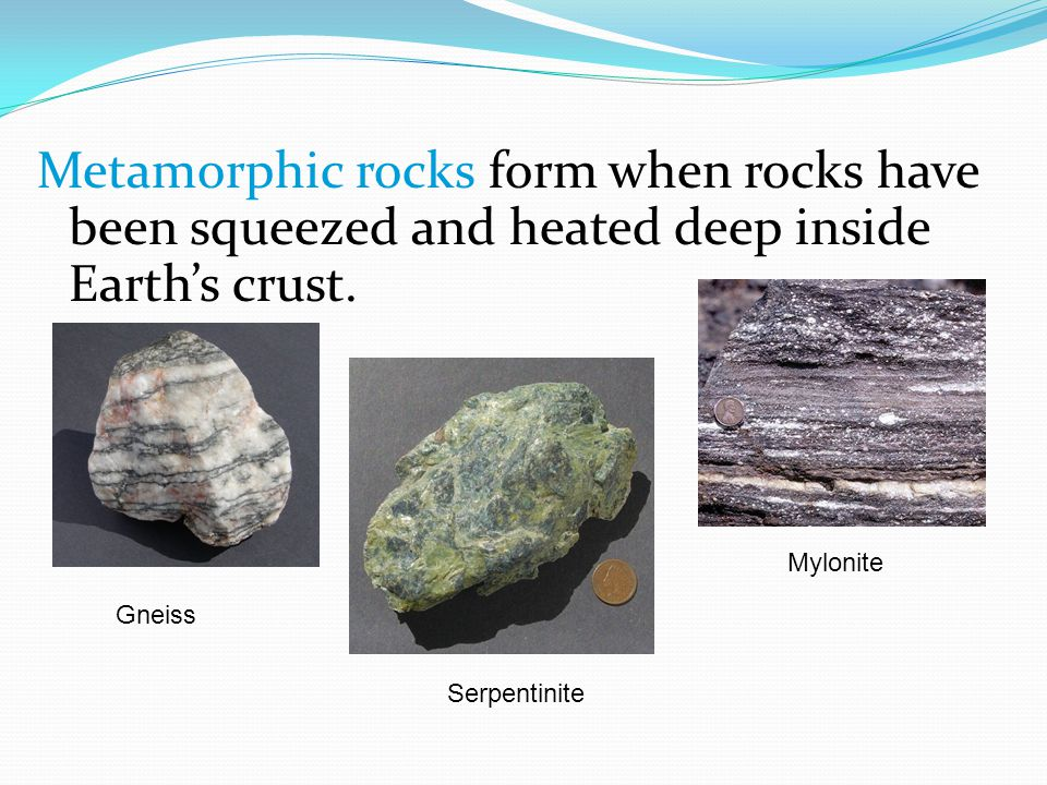 Metamorphic rocks form when rocks have been squeezed and heated deep inside Earth's crust.