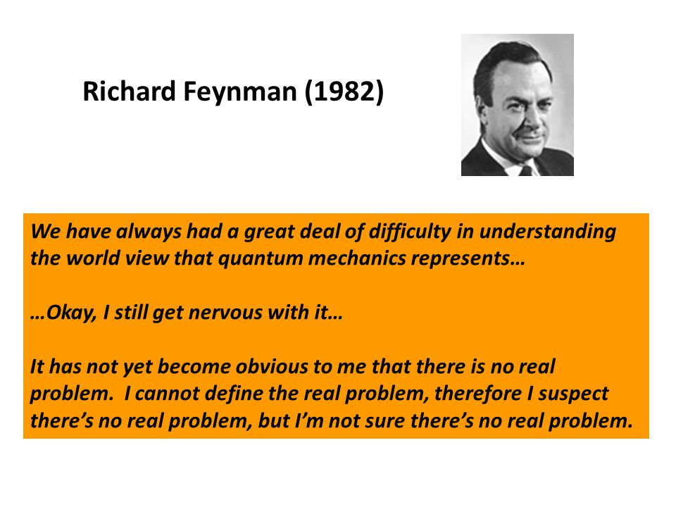 Richard Feynman (1982) We have always had a great deal of difficulty in understanding the world view that quantum mechanics represents…