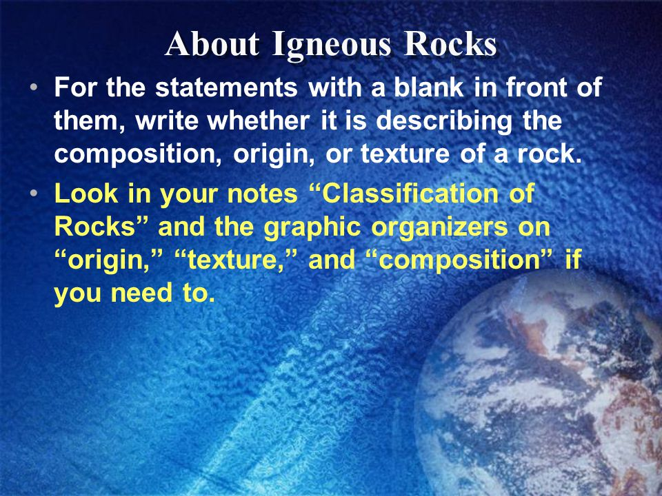 About Igneous Rocks For the statements with a blank in front of them, write whether it is describing the composition, origin, or texture of a rock.