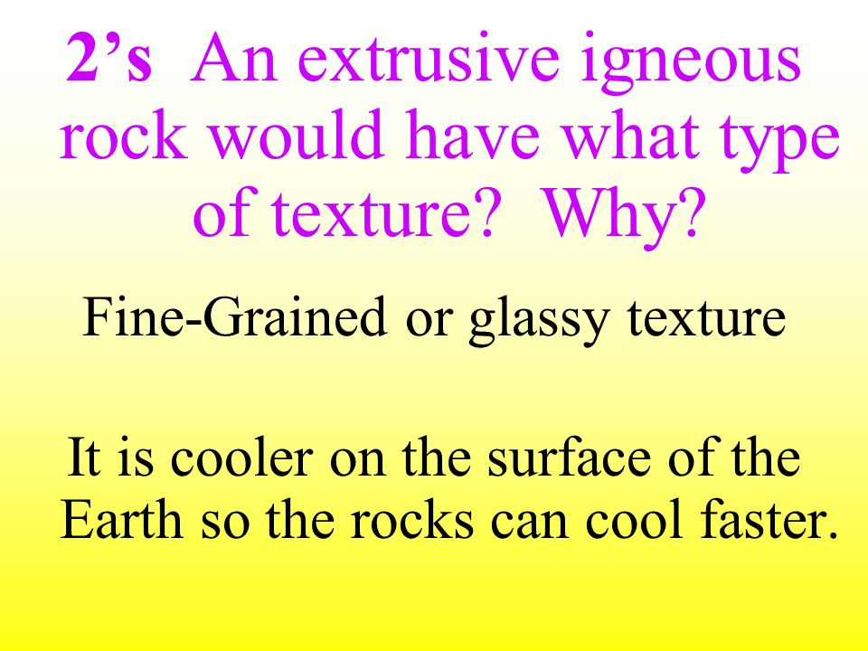 2's An extrusive igneous rock would have what type of texture Why