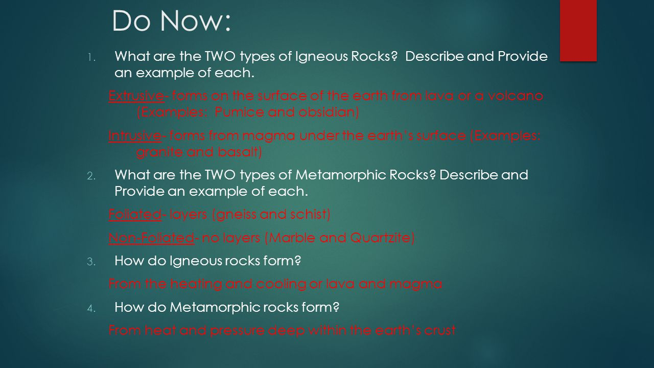 Do Now: What are the TWO types of Igneous Rocks Describe and Provide an example of each.