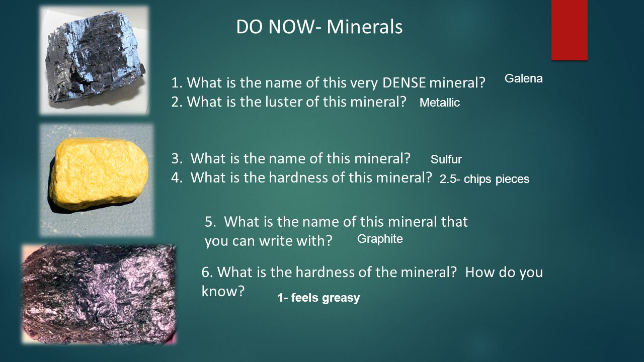 DO NOW- Minerals 1. What is the name of this very DENSE mineral