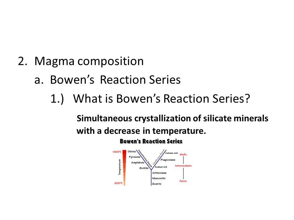 Magma composition a. Bowen's Reaction Series. 1.) What is Bowen's Reaction Series