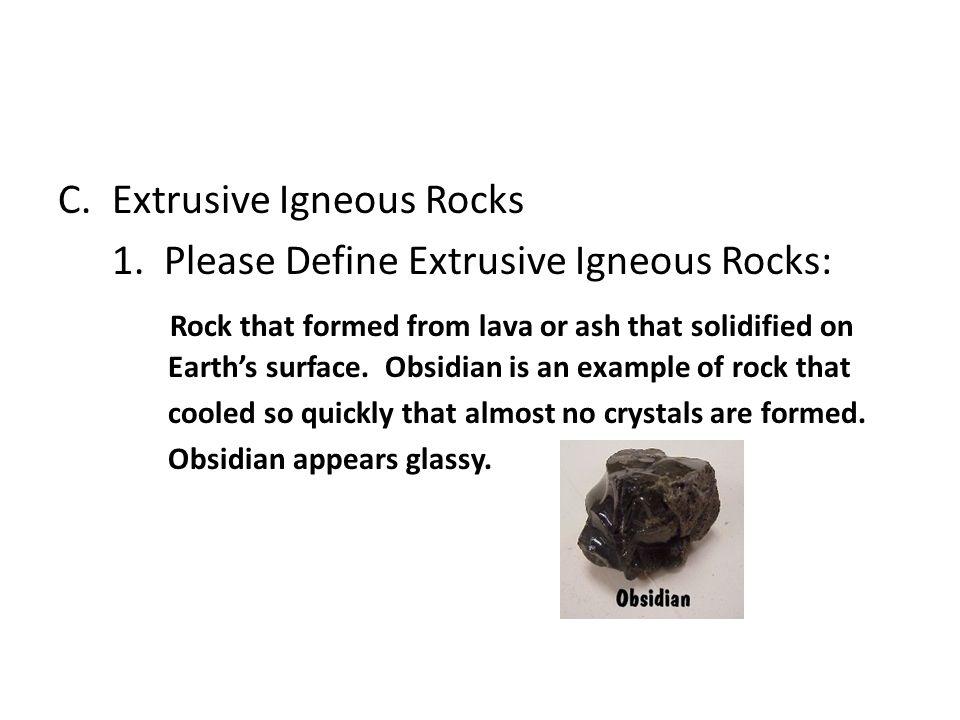 Extrusive Igneous Rocks 1. Please Define Extrusive Igneous Rocks: