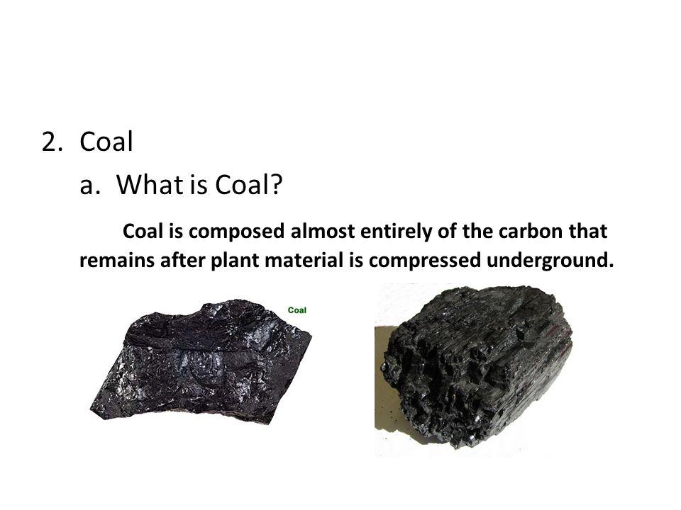 Coal a. What is Coal.