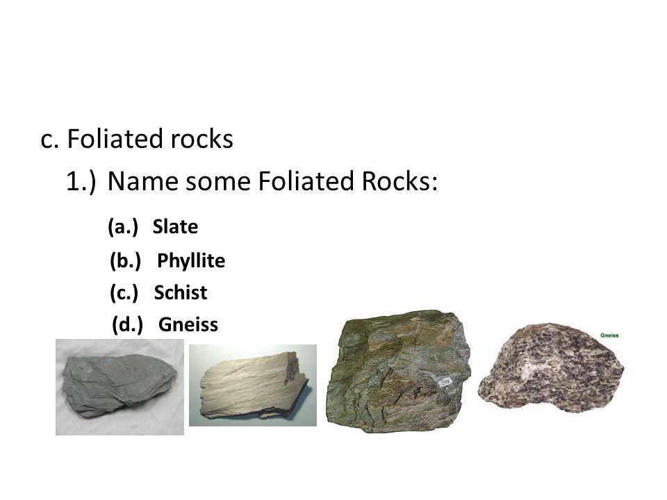 1.) Name some Foliated Rocks: (a.) Slate