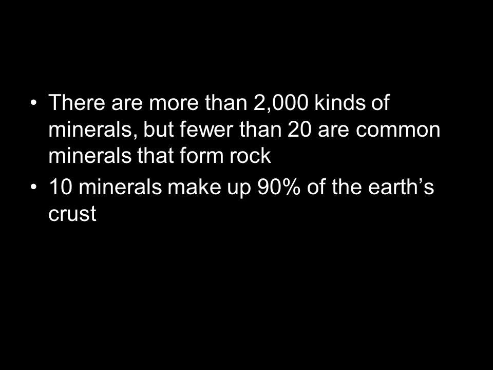 There are more than 2,000 kinds of minerals, but fewer than 20 are common minerals that form rock