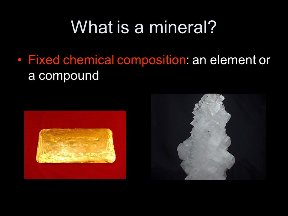 What is a mineral Fixed chemical composition: an element or a compound