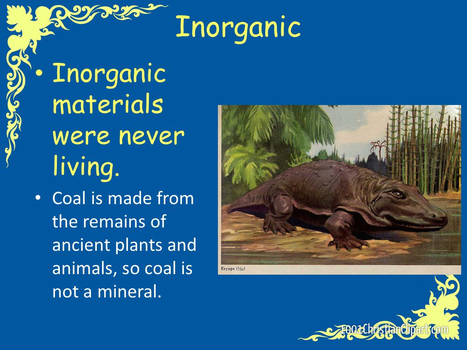 Inorganic Inorganic materials were never living.