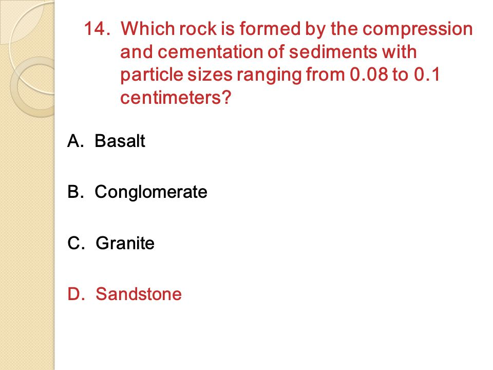 14. Which rock is formed by the compression and cementation of sediments with particle sizes ranging from 0.08 to 0.1 centimeters
